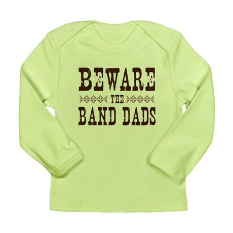 Beware the Band Dads Long Sleeve Infant T-Shirt