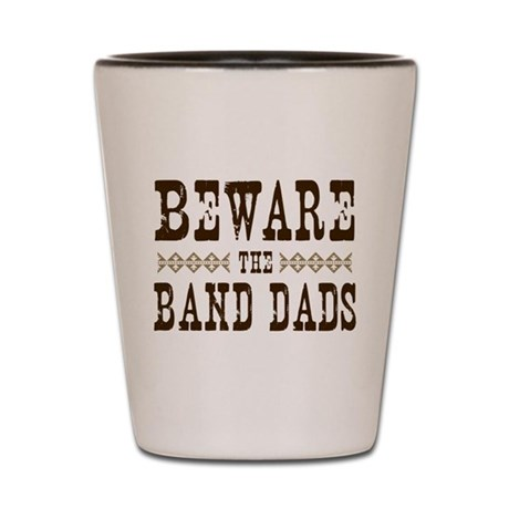 Beware the Band Dads Shot Glass