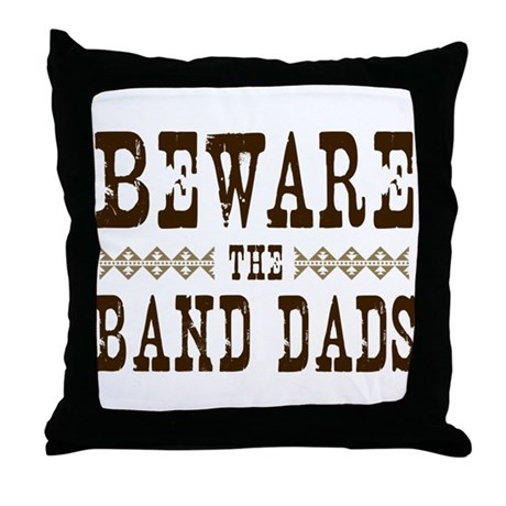 Beware the Band Dads Throw Pillow