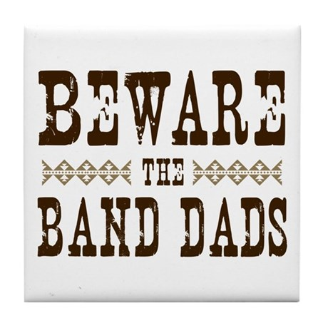 Beware the Band Dads Tile Coaster