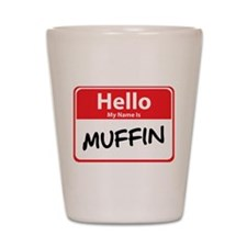 Hello My Name is Muffin Shot Glass