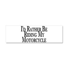 Rather Ride My Motorcycle Car Magnet 10 x 3