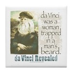 Da Vinci was a Woman Tile Coaster