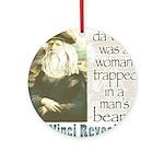 Da Vinci was a Woman Ornament (Round)