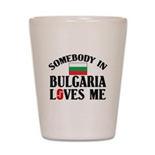Somebody In Bulgaria Shot Glass