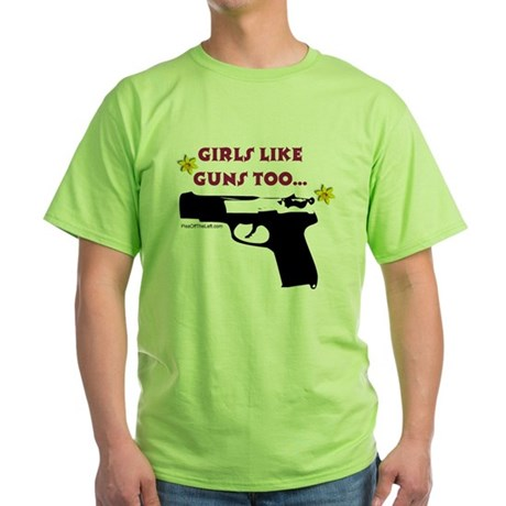 Girls like guns too Green T-Shirt