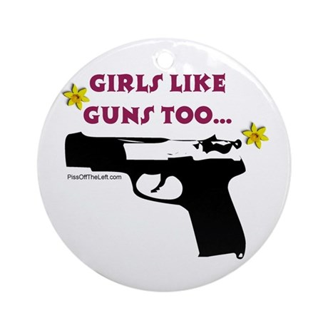 Girls like guns too Ornament (Round)