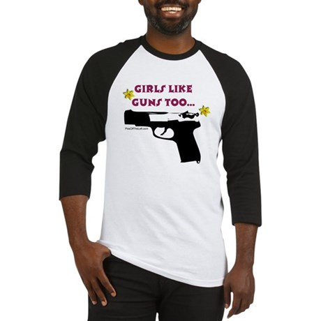 Girls like guns too Baseball Jersey