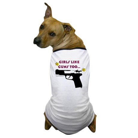Girls like guns too Dog T-Shirt