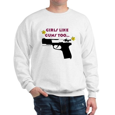 Girls like guns too Sweatshirt