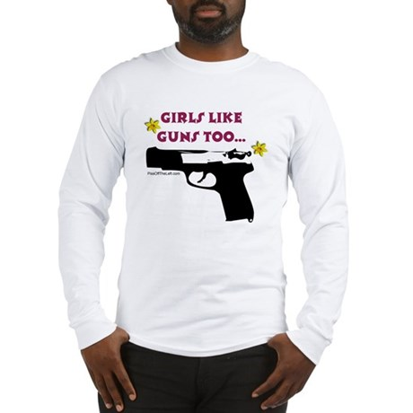 Girls like guns too Long Sleeve T-Shirt