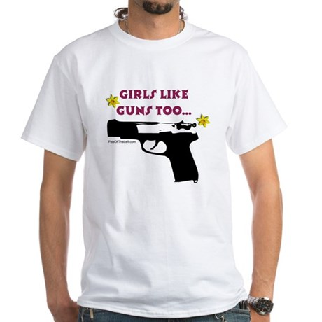Girls like guns too White T-Shirt