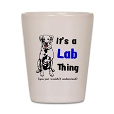 It's A Lab Thing Shot Glass