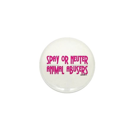 Spay or Neuter Animal Abusers Mini Button (100 pac