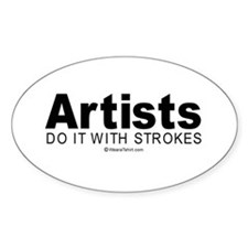 Artists do it with strokes - Oval Bumper Stickers
