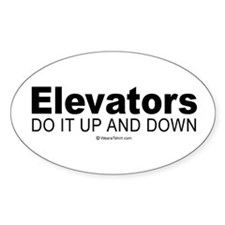 Elevators do it up and down - Oval Bumper Stickers