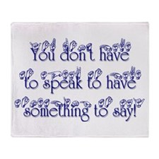 You don't have to speak to ha Throw Blanket