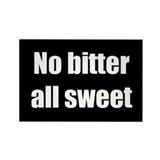 No Bitter All Sweet (Rectangle Magnet)