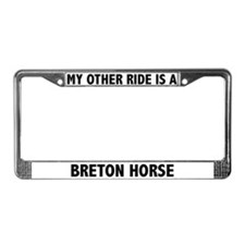 My Other Ride Is A Breton Horse License Frame