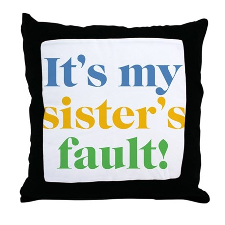 My Sister's Fault Throw Pillow
