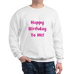 Happy Birthday To Me! Pink Sweatshirt