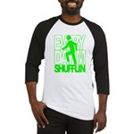 Everyday I'm Shufflin Green Baseball Jersey