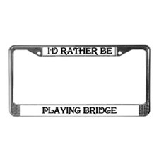 Rather Be Playing Bridge License Plate Frame