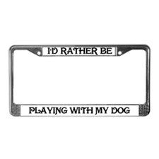 Rather Be Playing with my Dog License Plate Frame