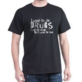 Funny Drugs slogan Black T-Shirt