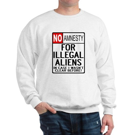 NO AMNESTY FOR ILLEGALS Sweatshirt