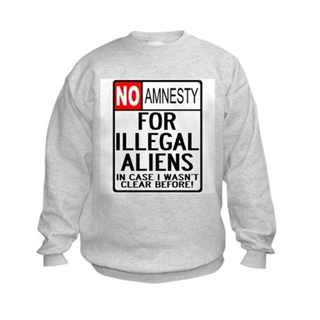 NO AMNESTY FOR ILLEGALS Kids Sweatshirt