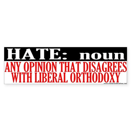 Hate Is Disagreeing With A Liberal Bumper Sticker
