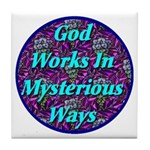 God Works In Mysterious Ways Tile Coaster