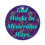 God Works In Mysterious Ways Ornament (Round)
