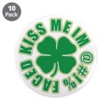 Irish Kiss me im @#$! faced 3.5&quot; Button (10 pack)