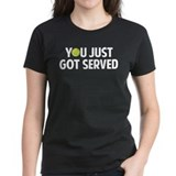 You just got served-Tennis Tee