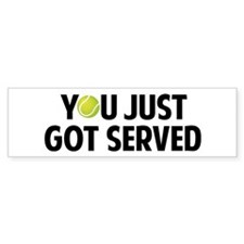 You just got served-Tennis Bumper Sticker