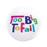 "Too Big to Fail Bailout 3.5"" Button"