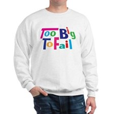 Too Big to Fail Bailout Sweatshirt