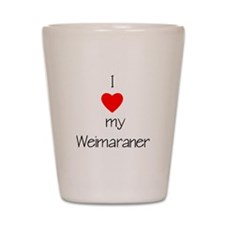 I Love My Weimaraner Shot Glass