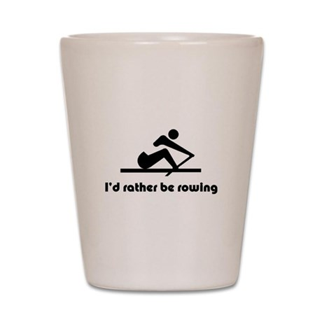 I'd rather be rowing Shot Glass