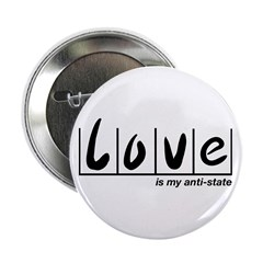 "Love Is My Anti-State 2.25"" Button (100 pack)"