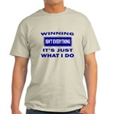 WINNING IS EVERYTHING T-Shirt