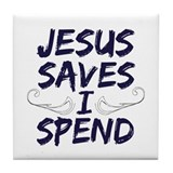 Jesus Saves I Spend Tile Coaster