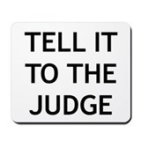 TELL IT TO THE JUDGE! Mousepad
