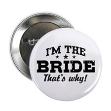 "I'm The Bride That's Why 2.25"" Button"