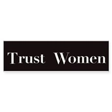 Trust Women - bumper sticker