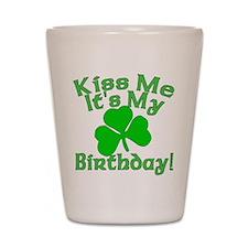 Kiss Me It's My Irish Birthday Shot Glass