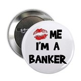 Kiss Me I'm A Banker Button