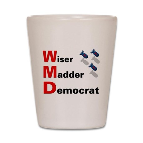 WMD Wiser Madder Democrat Shot Glass